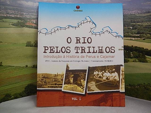 O Rio Pelos Trilhos  Introdução à História de Perus e Cajamar